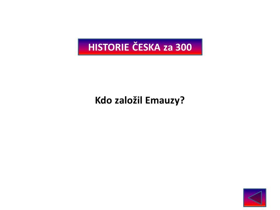HISTORIE ČESKA za 300 Kdo založil Emauzy Karel IV.