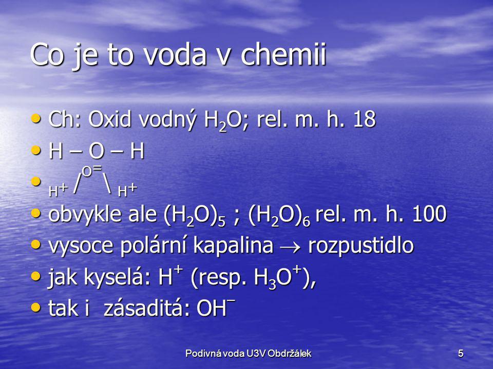 Co je to voda v chemii Ch: Oxid vodný H2O; rel. m. h. 18 H – O – H