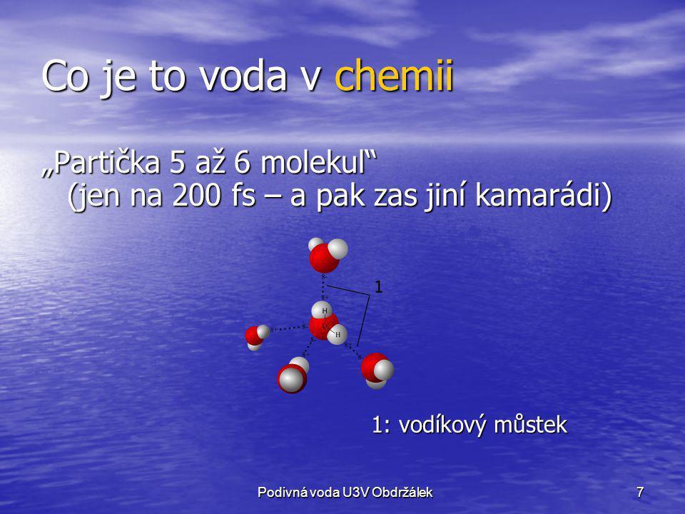 """Co je to voda v chemii """"Partička 5 až 6 molekul (jen na 200 fs – a pak zas jiní kamarádi) 1: vodíkový můstek."""
