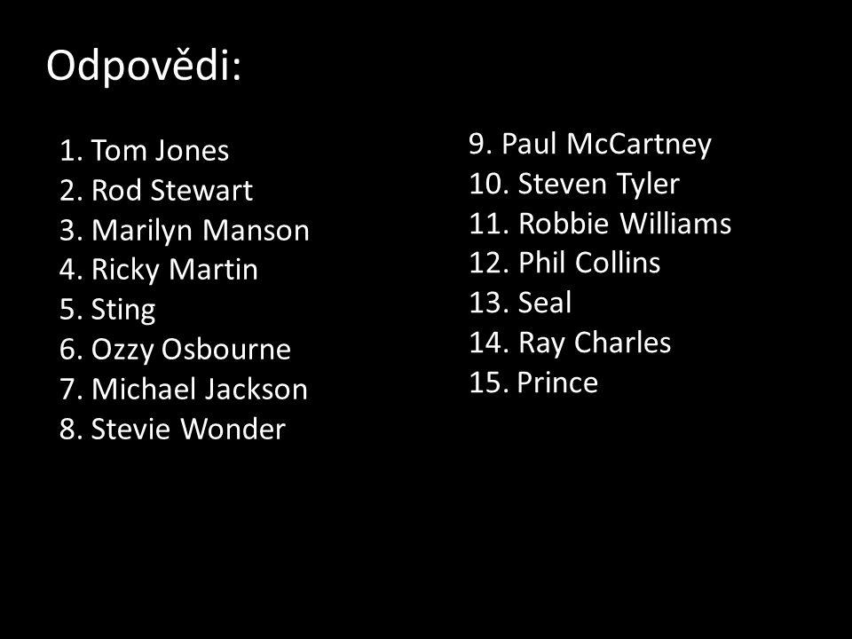 Odpovědi: 9. Paul McCartney Tom Jones 10. Steven Tyler Rod Stewart