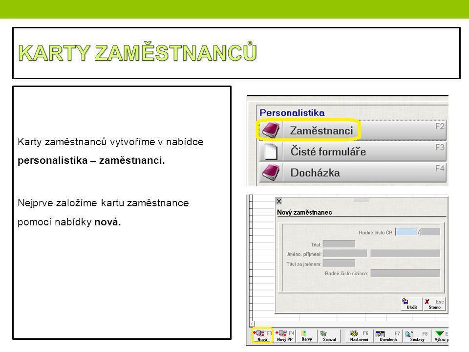 KARTY ZAMĚSTNANCŮ Karty zaměstnanců vytvoříme v nabídce personalistika – zaměstnanci.