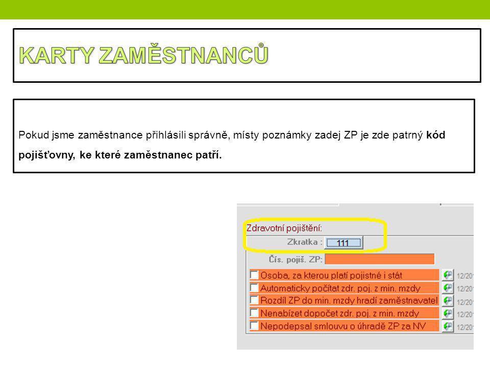 KARTY ZAMĚSTNANCŮ Pokud jsme zaměstnance přihlásili správně, místy poznámky zadej ZP je zde patrný kód pojišťovny, ke které zaměstnanec patří.