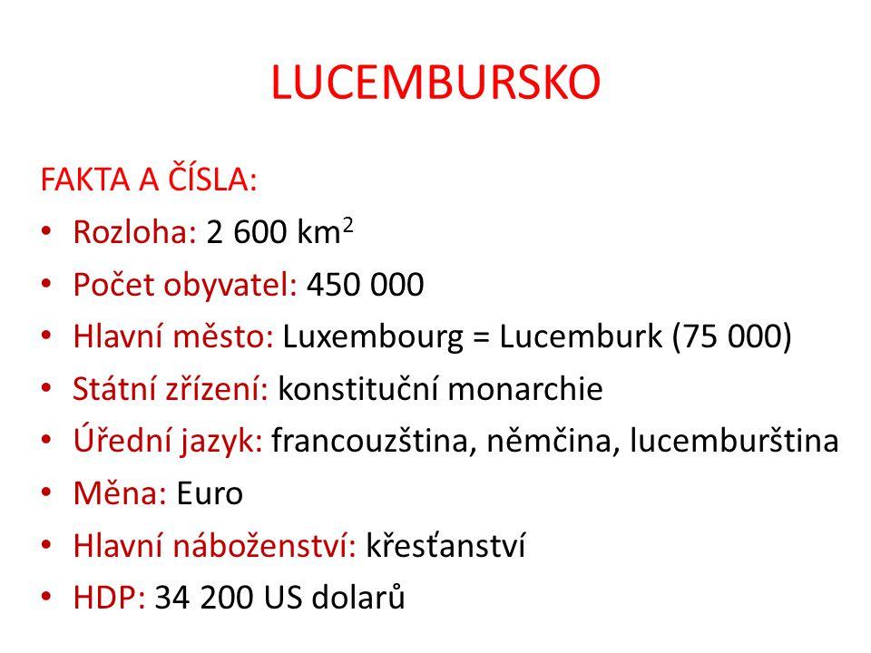 LUCEMBURSKO FAKTA A ČÍSLA: Rozloha: 2 600 km2 Počet obyvatel: 450 000