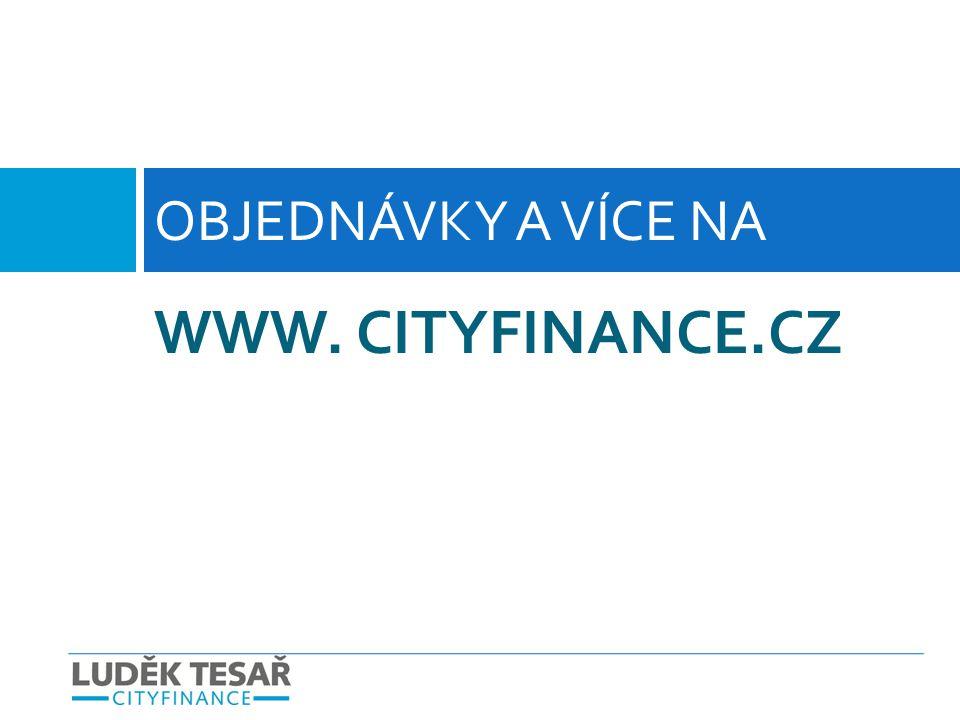 OBJEDNÁVKY A VÍCE NA WWW. CITYFINANCE.CZ