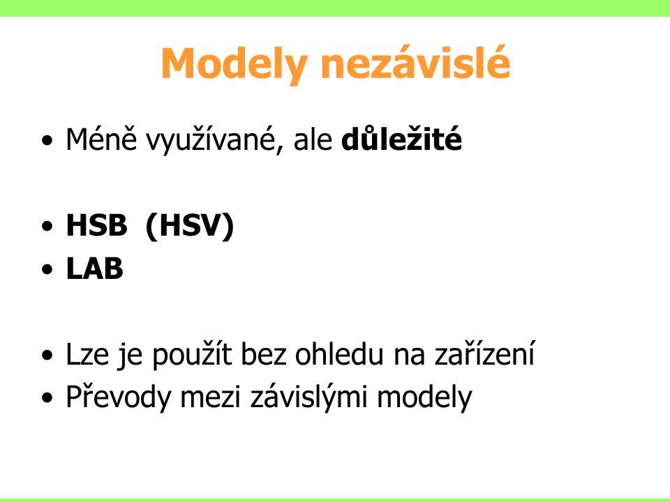 Modely nezávislé Méně využívané, ale důležité HSB (HSV) LAB