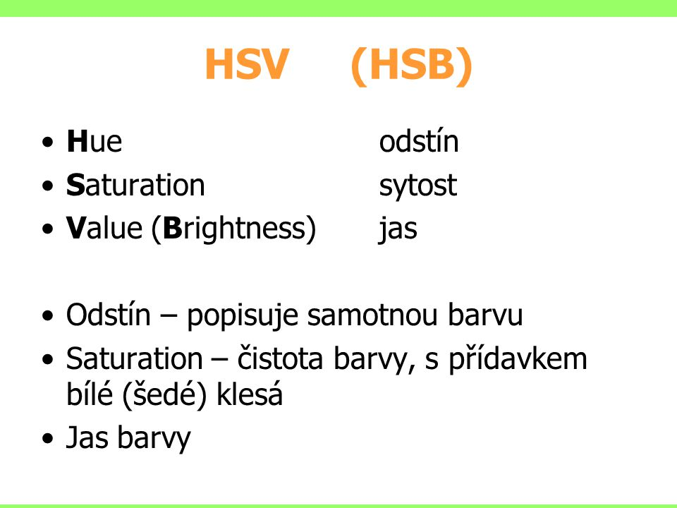 HSV (HSB) Hue odstín Saturation sytost Value (Brightness) jas