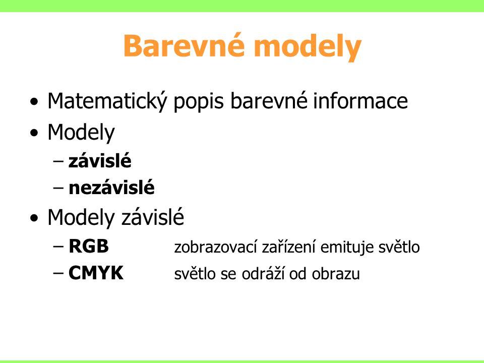 Barevné modely Matematický popis barevné informace Modely