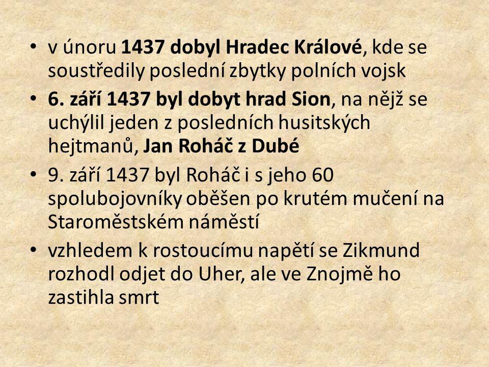v únoru 1437 dobyl Hradec Králové, kde se soustředily poslední zbytky polních vojsk