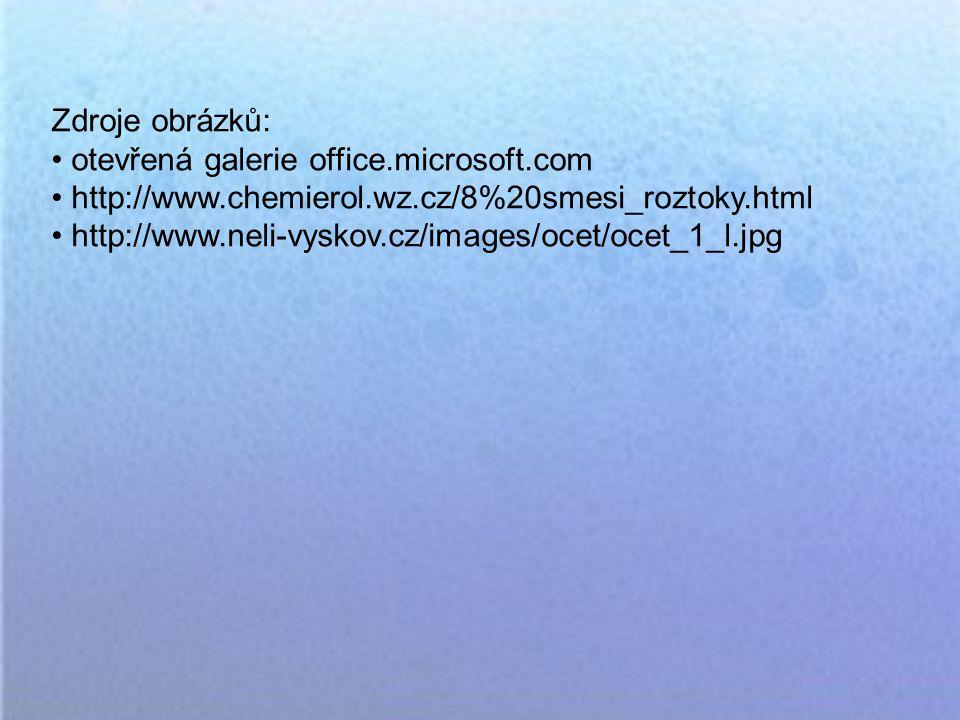 Zdroje obrázků: otevřená galerie office.microsoft.com. http://www.chemierol.wz.cz/8%20smesi_roztoky.html.