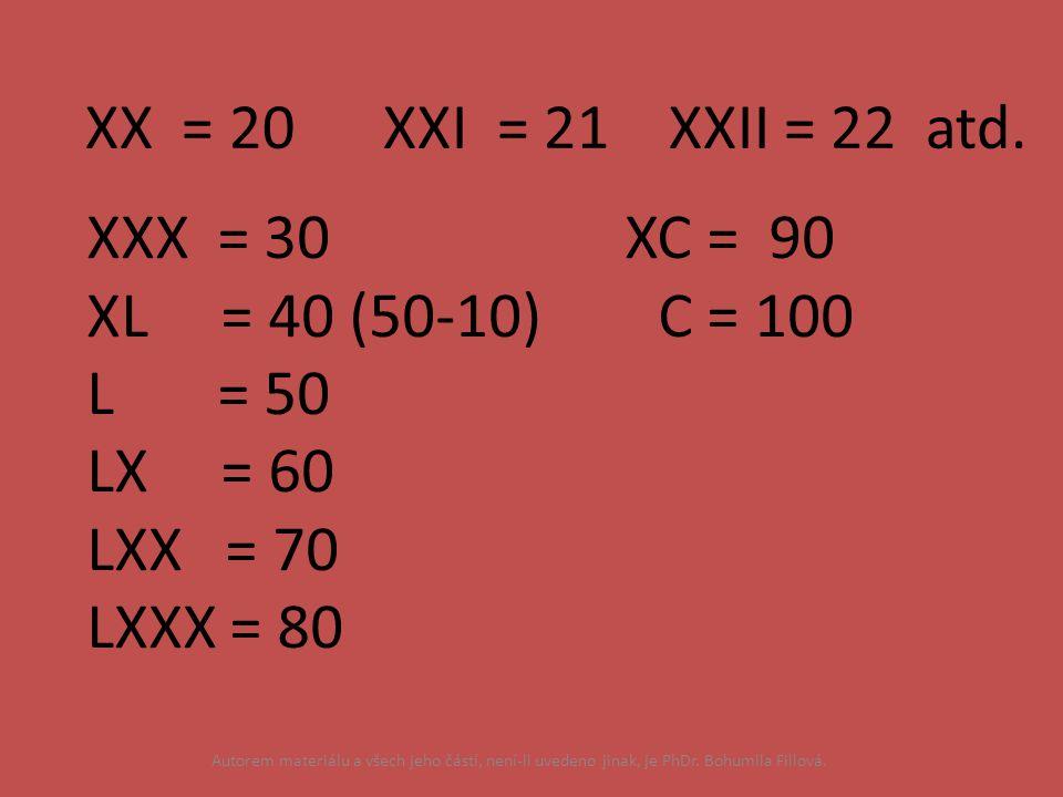 XX = 20 XXI = 21 XXII = 22 atd. XXX = 30 XC = 90 XL = 40 (50-10) C = 100 L = 50 LX = 60 LXX = 70 LXXX = 80