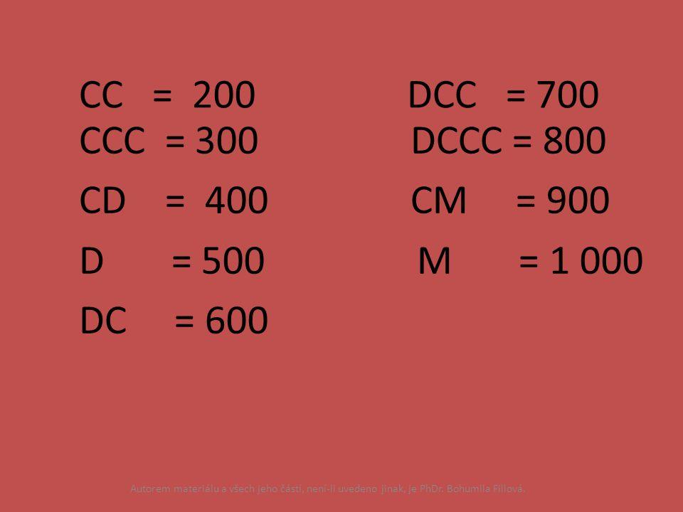 CCC = 300 DCCC = 800 CD = 400 CM = 900 D = 500 M = 1 000 DC = 600