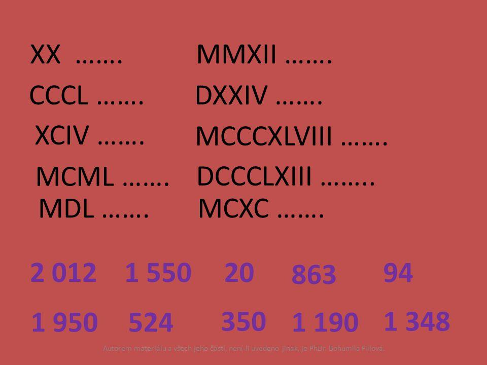 XX ……. MMXII ……. CCCL ……. DXXIV ……. XCIV ……. MCCCXLVIII ……. MCML …….