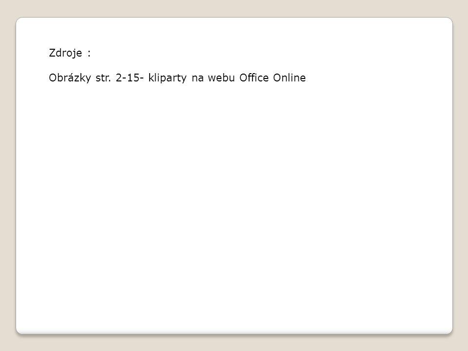 Zdroje : Obrázky str. 2-15- kliparty na webu Office Online