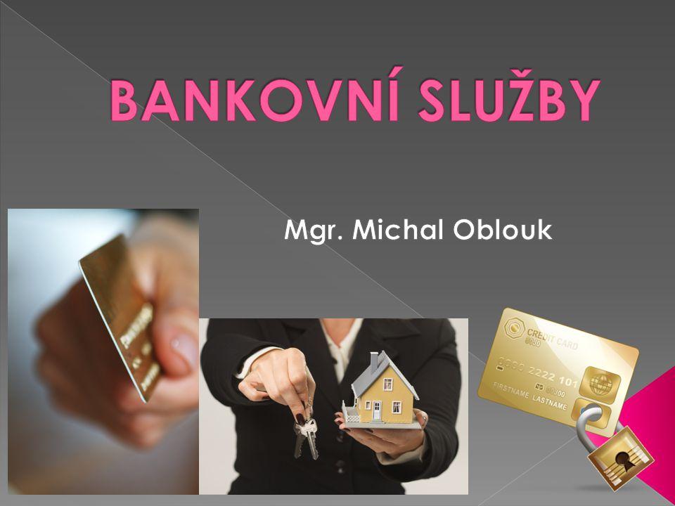 BANKOVNÍ SLUŽBY Mgr. Michal Oblouk