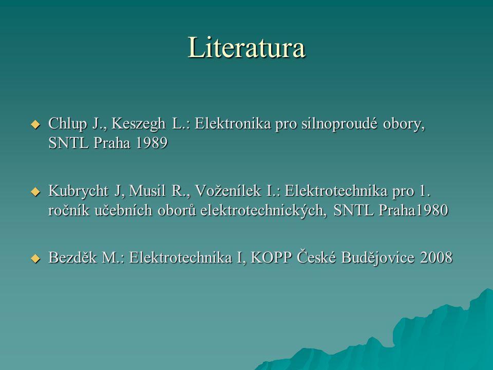 Literatura Chlup J., Keszegh L.: Elektronika pro silnoproudé obory, SNTL Praha 1989.