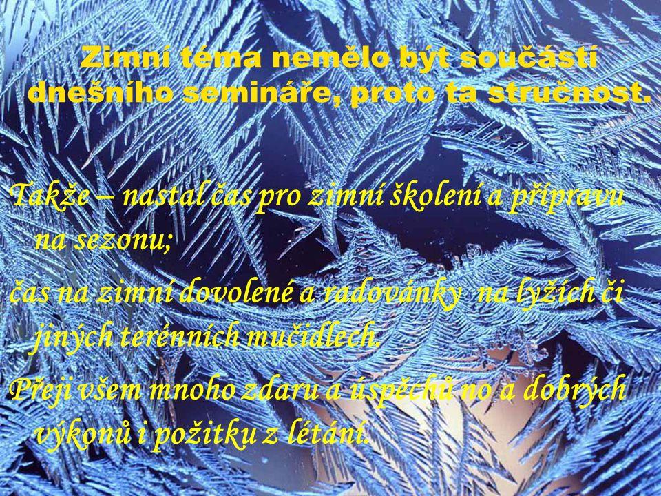 Zimní téma nemělo být součástí dnešního semináře, proto ta stručnost.