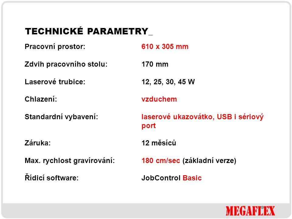 TECHNICKÉ PARAMETRY_ Pracovní prostor: 610 x 305 mm