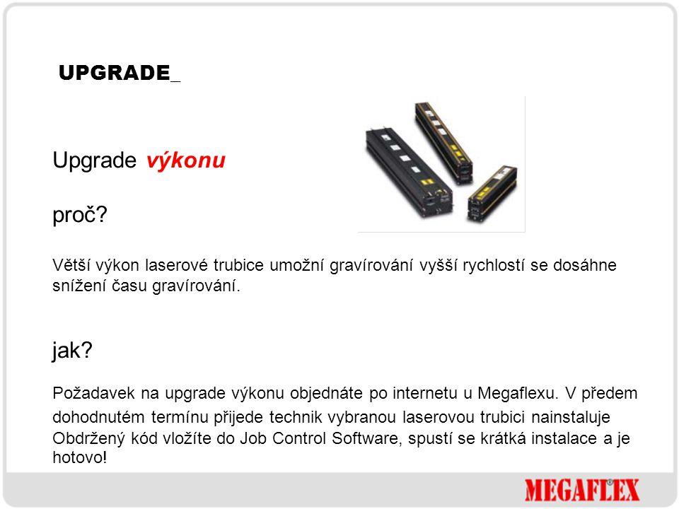 UPGRADE_ Upgrade výkonu. proč Větší výkon laserové trubice umožní gravírování vyšší rychlostí se dosáhne snížení času gravírování.