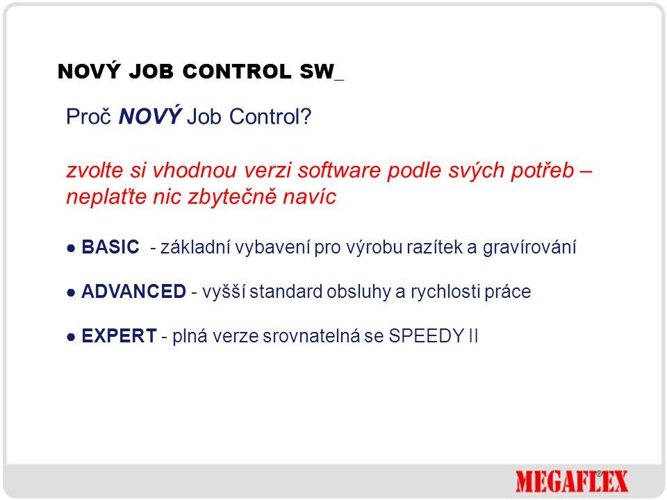 NOVÝ JOB CONTROL SW_ Proč NOVÝ Job Control zvolte si vhodnou verzi software podle svých potřeb – neplaťte nic zbytečně navíc.