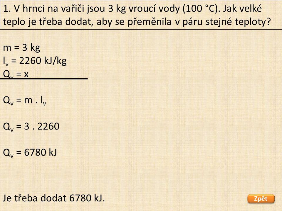1. V hrnci na vařiči jsou 3 kg vroucí vody (100 °C)