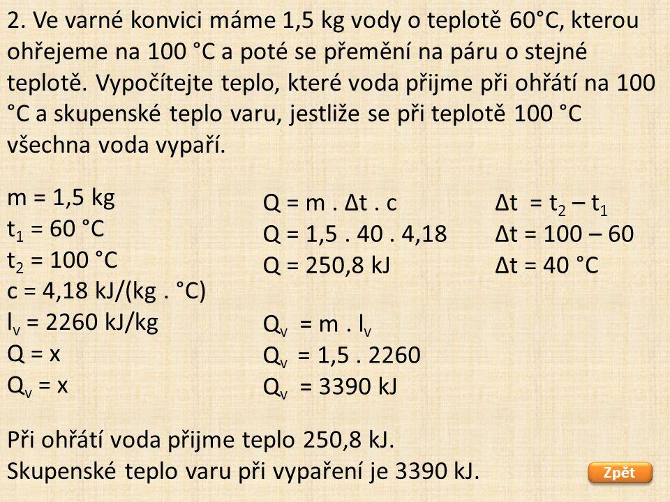 Při ohřátí voda přijme teplo 250,8 kJ.