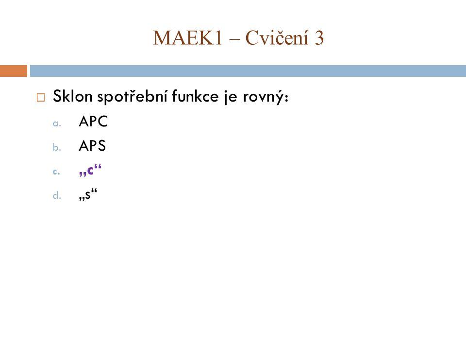 """MAEK1 – Cvičení 3 Sklon spotřební funkce je rovný: APC APS """"c """"s"""
