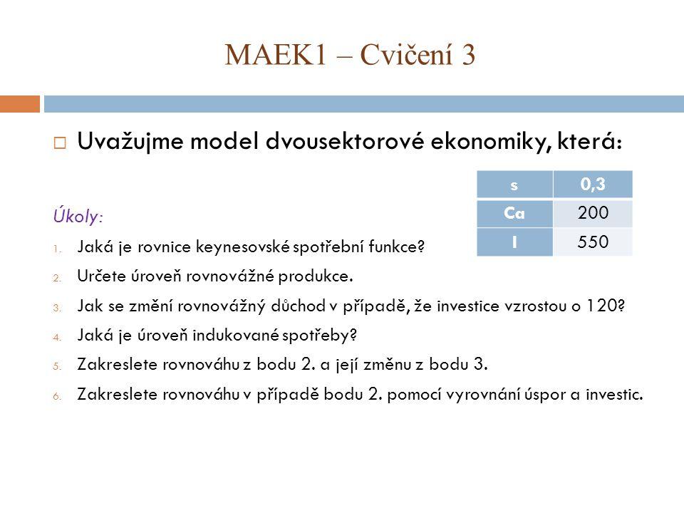 MAEK1 – Cvičení 3 Uvažujme model dvousektorové ekonomiky, která: