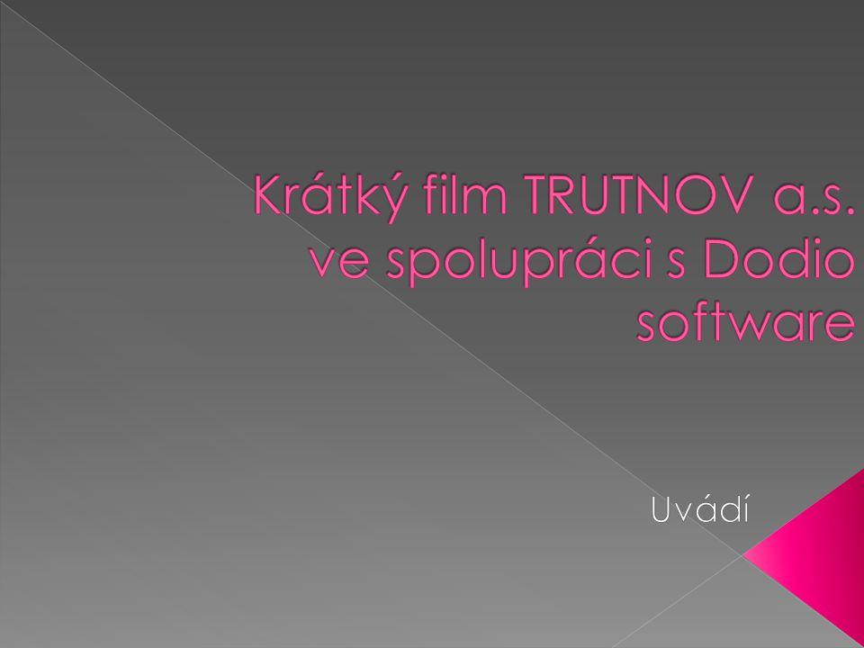 Krátký film TRUTNOV a.s. ve spolupráci s Dodio software