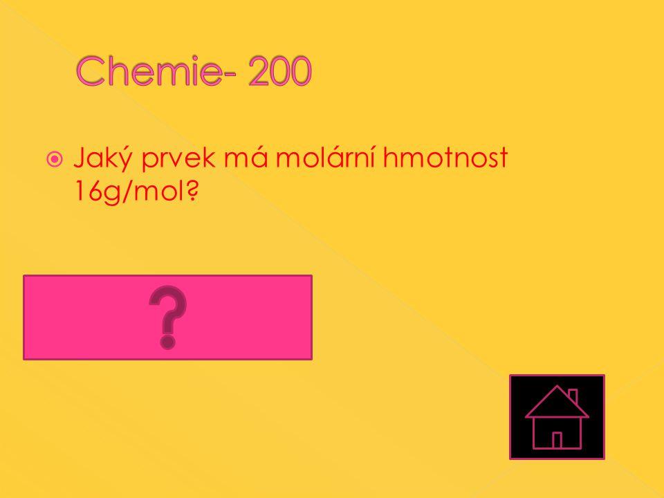Chemie- 200 Jaký prvek má molární hmotnost 16g/mol Kyslík (O)