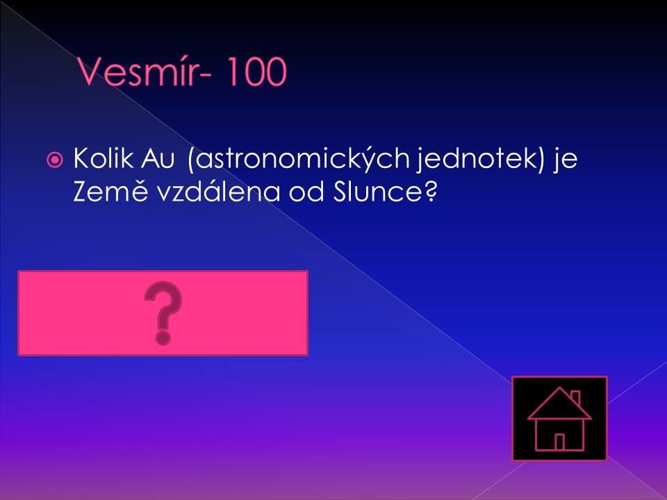 Vesmír- 100 Kolik Au (astronomických jednotek) je Země vzdálena od Slunce 1 Au