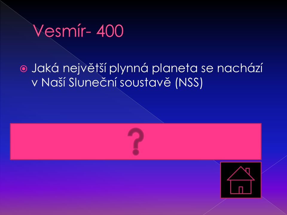 Vesmír- 400 Jaká největší plynná planeta se nachází v Naší Sluneční soustavě (NSS) Jupiter, také největší planetou v NSS vůbec.