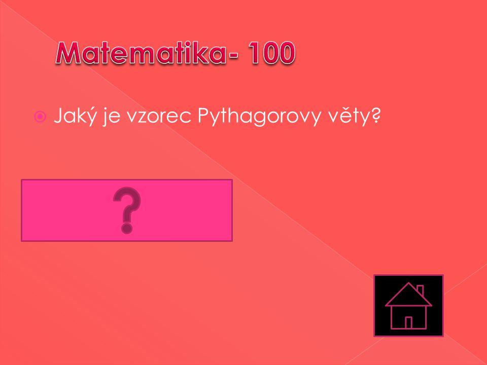 Matematika- 100 Jaký je vzorec Pythagorovy věty a2+b2=c2