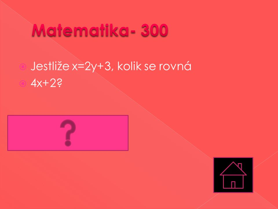 Matematika- 300 Jestliže x=2y+3, kolik se rovná 4x+2 8y+14