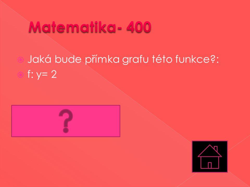 Matematika- 400 Jaká bude přímka grafu této funkce : f: y= 2 vodorovná