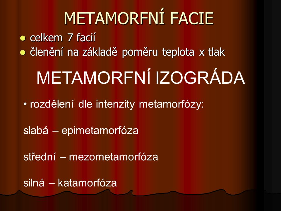 METAMORFNÍ IZOGRÁDA METAMORFNÍ FACIE celkem 7 facií