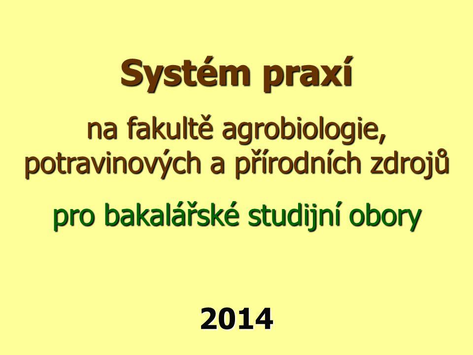 Systém praxí na fakultě agrobiologie, potravinových a přírodních zdrojů. pro bakalářské studijní obory.