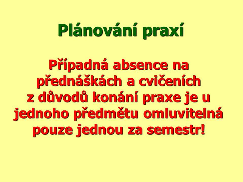 Plánování praxí Případná absence na přednáškách a cvičeních z důvodů konání praxe je u jednoho předmětu omluvitelná pouze jednou za semestr!