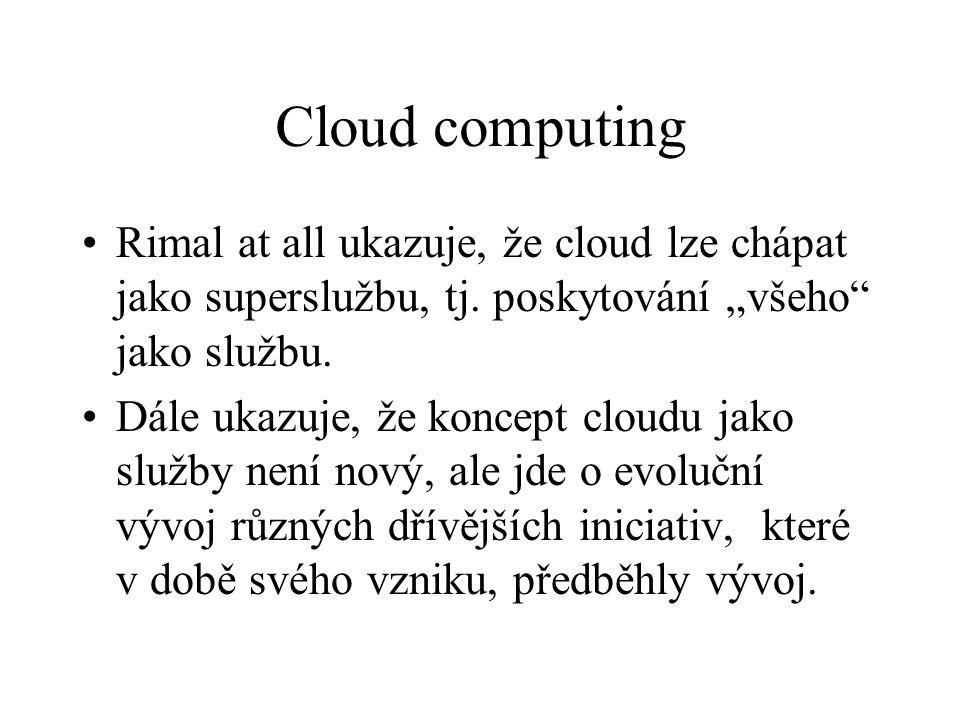 """Cloud computing 51. Rimal at all ukazuje, že cloud lze chápat jako superslužbu, tj. poskytování """"všeho jako službu."""