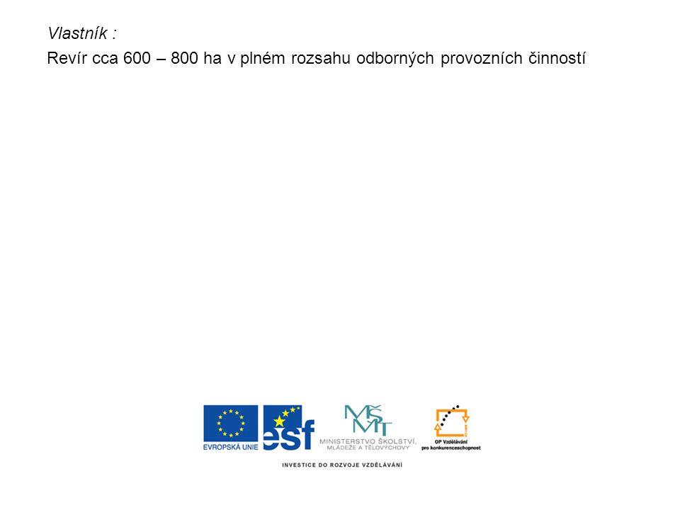 Vlastník : Revír cca 600 – 800 ha v plném rozsahu odborných provozních činností