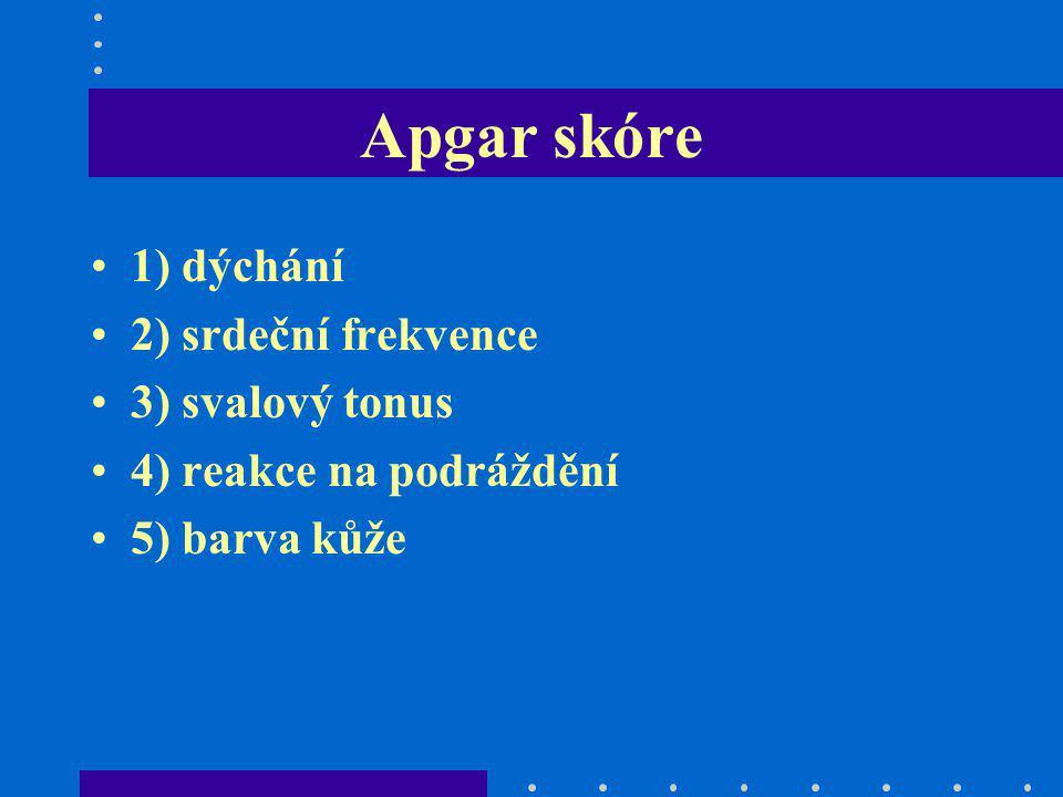 Apgar skóre 1) dýchání 2) srdeční frekvence 3) svalový tonus