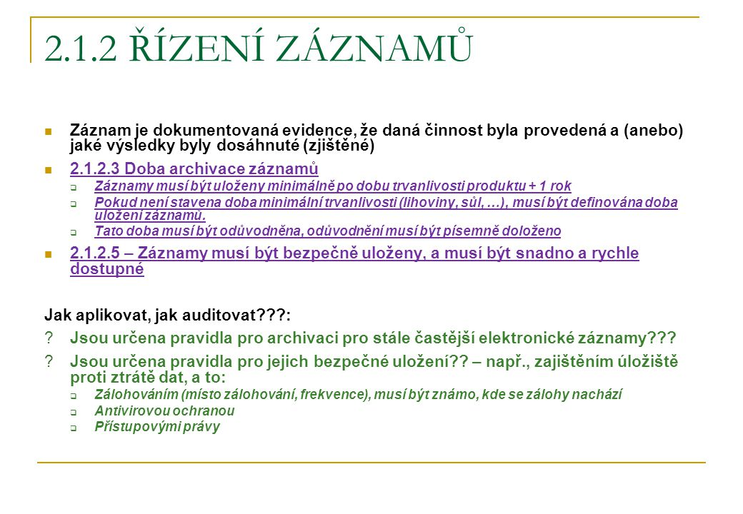 2.1.2 Řízení záznamů Záznam je dokumentovaná evidence, že daná činnost byla provedená a (anebo) jaké výsledky byly dosáhnuté (zjištěné)