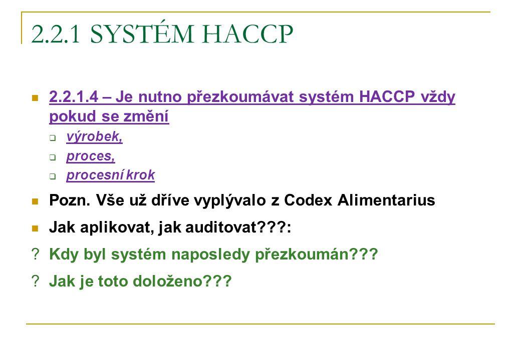2.2.1 SYSTÉM HACCP 2.2.1.4 – Je nutno přezkoumávat systém HACCP vždy pokud se změní. výrobek, proces,