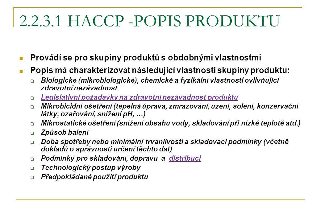 2.2.3.1 HACCP -POPIS PRODUKTU Provádí se pro skupiny produktů s obdobnými vlastnostmi.
