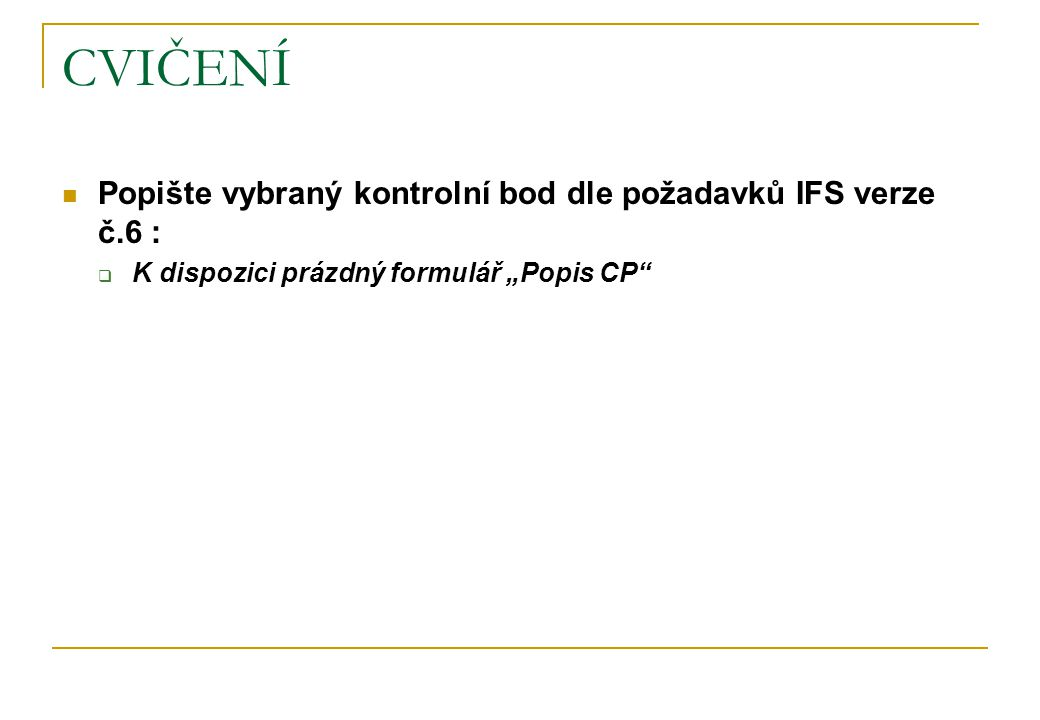 CVIČENÍ Popište vybraný kontrolní bod dle požadavků IFS verze č.6 :