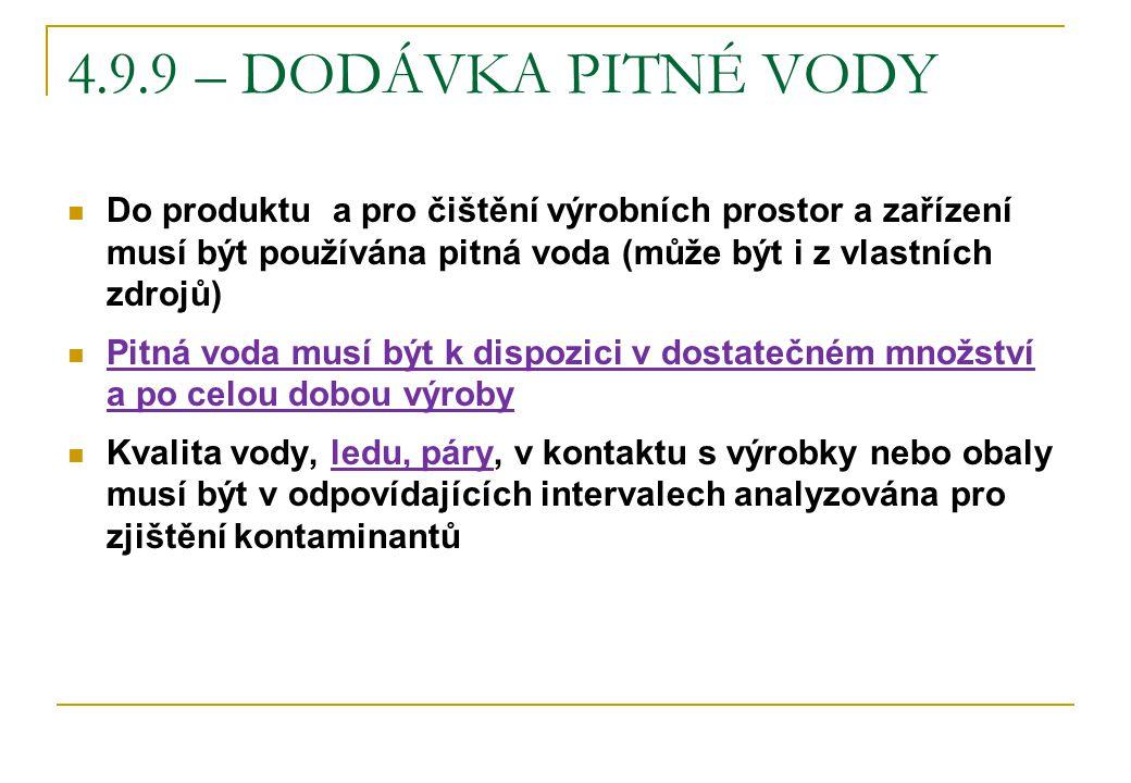 4.9.9 – DODÁVKA PITNÉ VODY Do produktu a pro čištění výrobních prostor a zařízení musí být používána pitná voda (může být i z vlastních zdrojů)