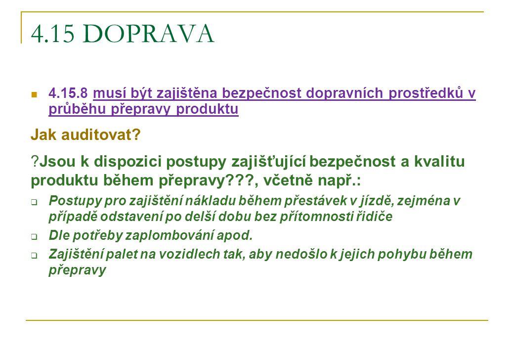 4.15 DOPRAVA 4.15.8 musí být zajištěna bezpečnost dopravních prostředků v průběhu přepravy produktu.