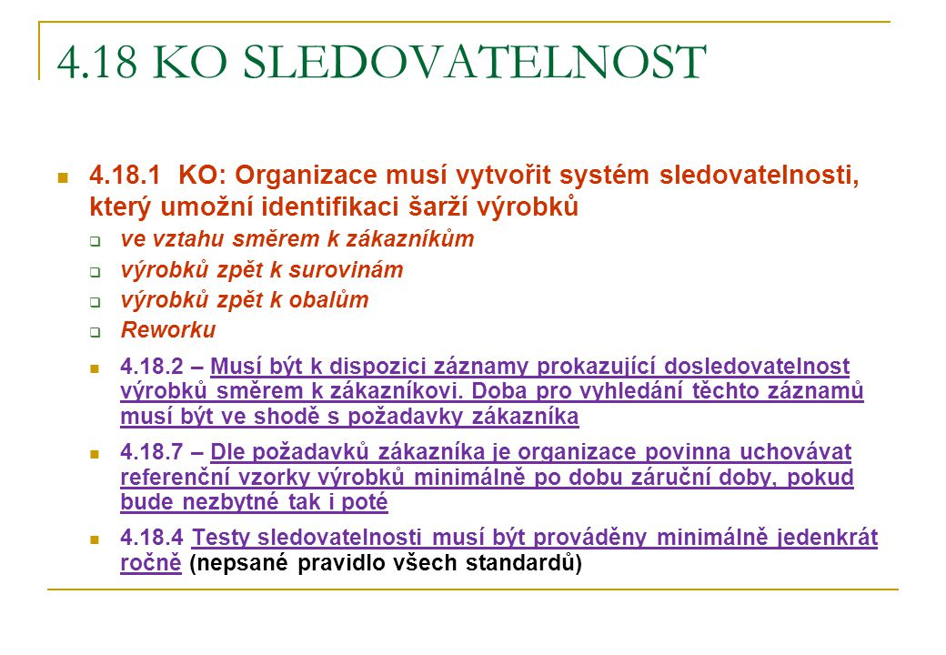 4.18 KO SLEDOVATELNOST 4.18.1 KO: Organizace musí vytvořit systém sledovatelnosti, který umožní identifikaci šarží výrobků.