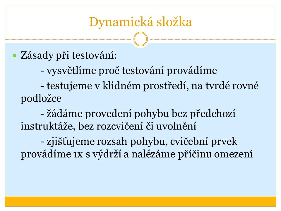 Dynamická složka Zásady při testování: