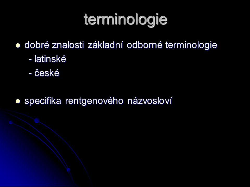 terminologie dobré znalosti základní odborné terminologie - latinské