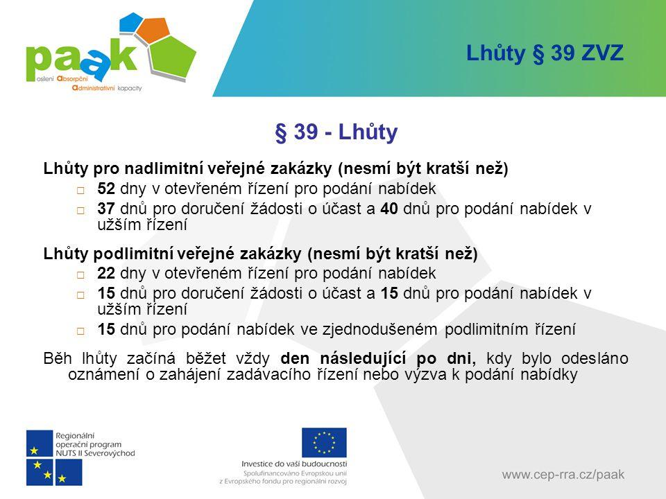 Lhůty § 39 ZVZ § 39 - Lhůty. Lhůty pro nadlimitní veřejné zakázky (nesmí být kratší než) 52 dny v otevřeném řízení pro podání nabídek.